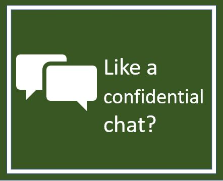 a green square with the words like a confidential chat? and a icon of a chat to indicate communication